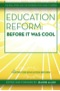 Education Refrom-Before it was Cool
